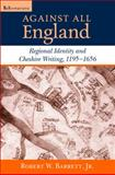 Against All England : Regional Identity and Cheshire Writing, 1195-1656, Barrett, Robert W., Jr. and Barrett, Robert W., 0268022097