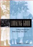 Looking Good : College Women and Body Image, 1875-1930, Lowe, Margaret A., 080187209X