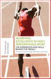 Achieving Excellence in High Performance Sports : The Experiences and Skills Behind the Medals, Kyndt, Tim and Rowell, Sarah, 1408172100