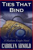 Ties That Bind, Carolyn Arnold, 146352210X