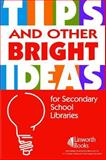 Tips and Other Bright Ideas for Seconday School Libraries 9781586832100