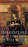Shakespeare and the Idea of the Book, Scott, Charlotte, 0199212104