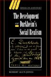 The Development of Durkheim's Social Realism, Jones, Robert Alun, 052102210X