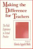 Making the Difference for Teachers : The Field Experience in Actual Practice, , 080396210X