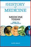 Medicine Today : 2000 to the Present, Kelly, Kate, 0816072108