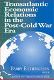 Transatlantic Economic Relations in the Post-Cold War Era 9780876092101