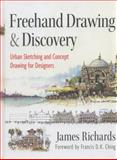 Freehand Drawing and Discovery : Urban Sketching and Concept Drawing for Designers, Richards, James, 1118232100