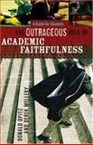 The Outrageous Idea of Academic Faithfulness : A Guide for Students, Opitz, Donald and Melleby, Derek, 1587432102