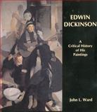 Edwin Dickinson : A Critical History of His Paintings, Ward, John L., 1611492106