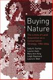 Buying Nature : The Limits of Land Acquisition As a Conservation Strategy, 1780-2004, Fairfax, Sally K. and Gwin, Lauren, 0262562103