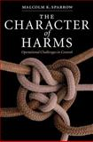The Character of Harms : Operational Challenges in Control, Sparrow, Malcolm K., 0521872103