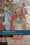 The Cossack Myth : History and Nationhood in the Age of Empires, Plokhy, Serhii, 110702210X