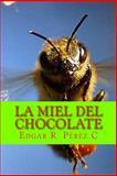 La Miel Del Chocolate, Edgar R. Cordero, 149757210X