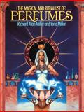 The Magical and Ritual Use of Perfumes, Richard Alan Miller and Iona Miller, 0892812109