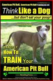 American Pit Bull, American Pit Bull Training AAA AKC: Think Like a Dog, but Don't Eat Your Poop! |, Paul Pearce, 1500732109
