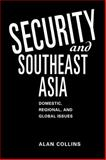 Security and Southeast Asia : Domestic, Regional, and Global Issues, Collins, Alan, 1588262103