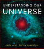 Understanding Our Universe, Palen, Stacy E. and Kay, Laura, 0393912108
