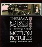 Thomas A. Edison and His Kinetoscopic Motion Pictures, Musser, Charles, 0813522102