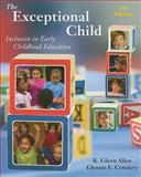 The Exceptional Child : Inclusion in Early Childhood Education, Allen, Eileen K. and Cowdery, Glynnis Edwards, 1111342105
