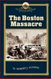The Boston Massacre, Robert J. Allison, 1933212101