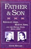 Father and Son : Kingsley Amis, Martin Amis, and the British Novel since 1950, Keulks, Gavin, 0299192105