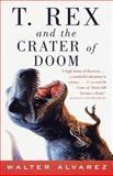 T. Rex and the Crater of Doom, Walter Alvarez, 0375702105