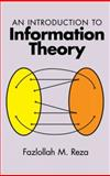 An Introduction to Information Theory, Reza, Fazlollah M., 0486682102