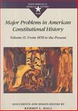 Major Problems in American Constitutional History, Volume 2 : Documents and Essays: from 1870 to the Present, Hall, Kermit L., 0669212105