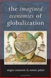 The Imagined Economies of Globalization, Cameron, Angus and Palan, Ronen P., 0761972102