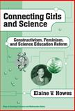 Connecting Girls and Science : Constructivism, Feminism, and Science Education Reform, Howes, Elaine V., 0807742104