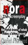 Nora the Screenplay, Charles J Harwood, 149426210X