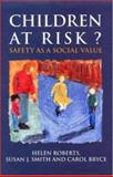 Children at Risk? : Safety As a Social Value, Roberts, Helen and Smith, Susan J., 0335192106