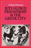 Ritualised Friendship and the Greek City, Herman, Gabriel, 0521522102