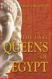 The Last Queens of Egypt : Cleopatra's Royal House, Ashton, Sally-Ann, 0582772109