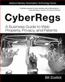 Cyberregs : A Business Guide to Web Property, Privacy, and Patents, Zoellick, Bill, 076868210X