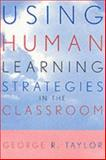Using Human Learning Strategies in the Classroom, George R. Taylor, 0810842106