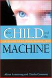 The Child and the Machine : How Computers Put Our Children's Education at Risk, Armstrong, Alison and Casement, Charles, 0876592108