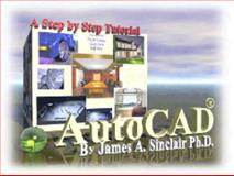 AutoCAD Fundamentals for Engineers and Architects : A Multimedia Step-by-Step Tutorial by the CD-Professor, Sinclair, James A., 0975352105