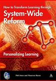 Personalizing Learning : How to Transform Learning Through System-Wide Reform, Jones, Phil and Burns, Maureen, 1855392100