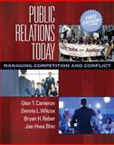 Public Relations Today : Managing Competition and Conflict, Cameron, Glen T. and Wilcox, Dennis L., 020549210X