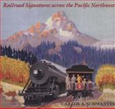 Railroad Signatures Across the Pacific Northwest, Carlos A. Schwantes, 0295972106