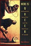 Here Is Queer : Nationalisms, Sexualities, and the Literatures of Canada, Dickinson, Peter, 0802082106