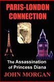 Paris-London Connection: the Assassination of Princess Diana, John Morgan, 1479252107
