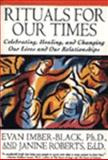 Rituals for Our Times : Celebrating, Healing, and Changing Our Lives and Our Relationships, Imber-Black, Evan and Roberts, Janine, 0060922109