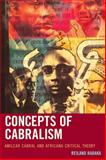 Concepts of Cabralism : Amilcar Cabral and Africana Critical Theory, Rabaka, Reiland, 0739192108