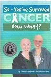 So - You've Survived Cancer. Now What?, Theresa Ki and Alexis Hilliar-Hine, 0989742105