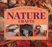 Step-by-Step Art of Making Nature Crafts, Whitecap Books Staff, 1551102102