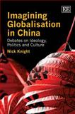 Imagining Globalisation in China : Debates on Ideology, Politics, and Culture, Knight, Nick, 1847202101