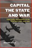 Capital, the State, and War : Class Conflict and Geopolitics in the Thirty Years' Crisis, 1914-1945, Anievas, Alexander, 047205211X