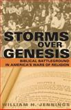 Storms over Genesis : Biblical Battleground in America's Wars of Religion, Jennings, William H., 0800662113